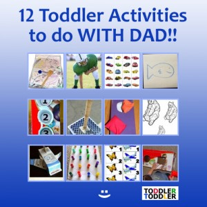 Toddlers, Activities, Games (www.toddlertoddler.com) : Activities to do with Dad!