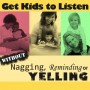 Discipline: How to get Kids to Listen without Nagging, Reminding or Yelling